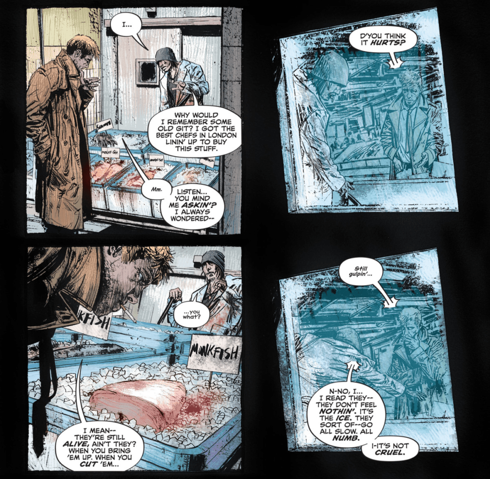 """D'you think it hurts?"" John Constantine asks a London fishmonger about his filleted wares. ""I read they... they don't feel nothin',"" the man responds. ""It's the ice. They sort of — go all slow. All numb."" in John Constantine: Hellblazer #7, DC Comics (2020)."